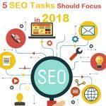 5 SEO Tasks One Should Focus In 2018