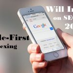 How Does Mobile-First Indexing Will Impact On SEO In 2018?